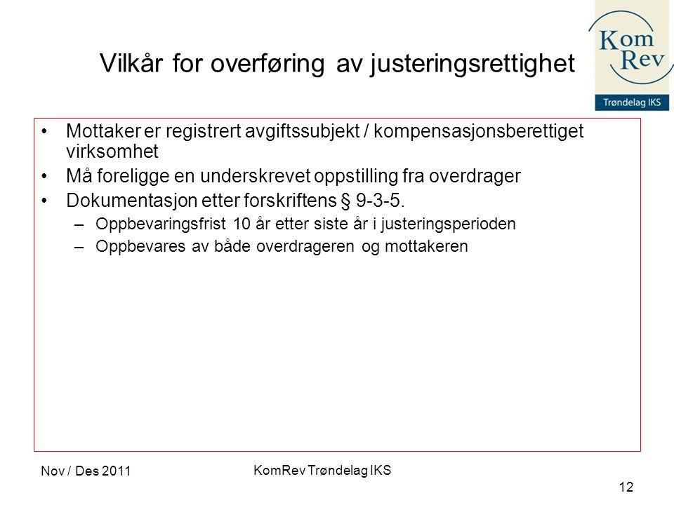 KomRev Trøndelag IKS Nov / Des 2011 12 Vilkår for overføring av justeringsrettighet •Mottaker er registrert avgiftssubjekt / kompensasjonsberettiget v