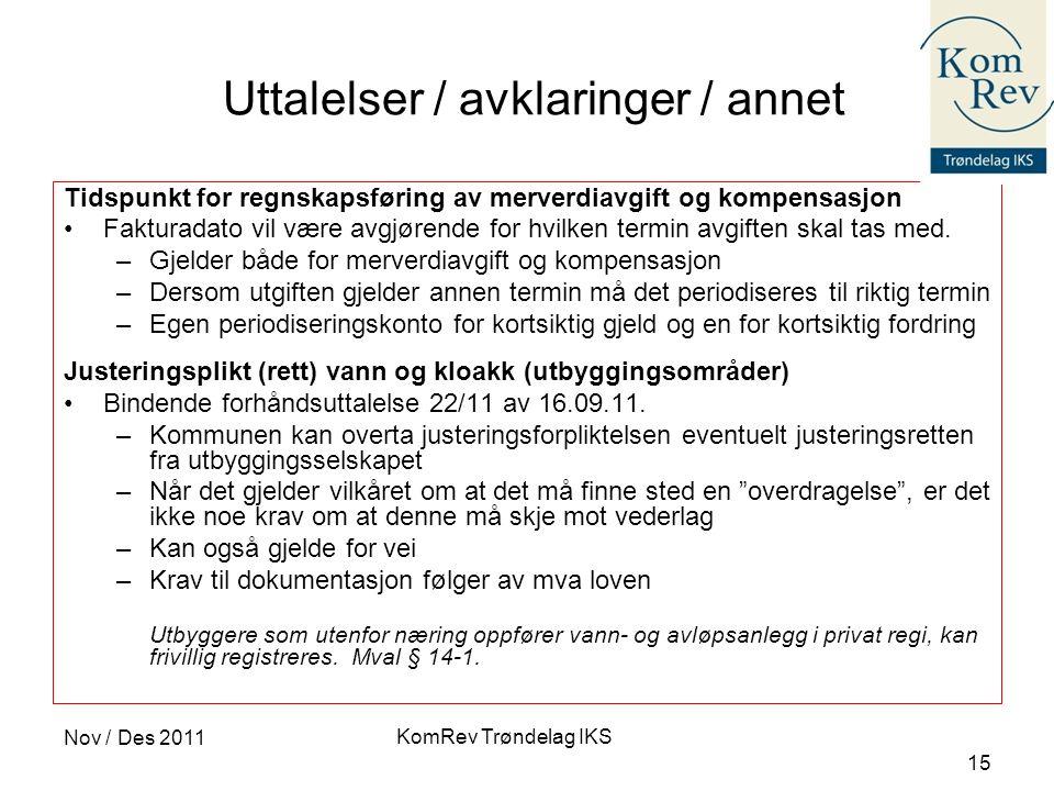 KomRev Trøndelag IKS Nov / Des 2011 15 Uttalelser / avklaringer / annet Tidspunkt for regnskapsføring av merverdiavgift og kompensasjon •Fakturadato v