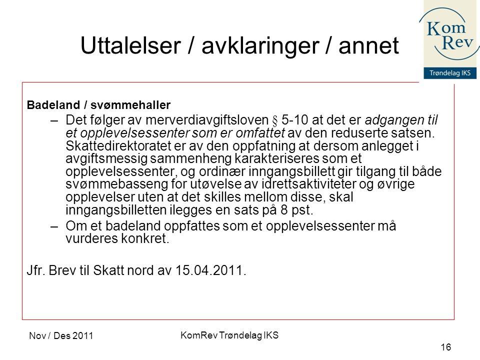 KomRev Trøndelag IKS Nov / Des 2011 16 Uttalelser / avklaringer / annet Badeland / svømmehaller –Det følger av merverdiavgiftsloven § 5-10 at det er a