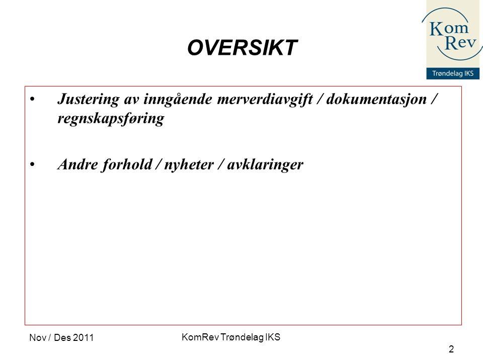KomRev Trøndelag IKS Nov / Des 2011 2 OVERSIKT •Justering av inngående merverdiavgift / dokumentasjon / regnskapsføring •Andre forhold / nyheter / avk