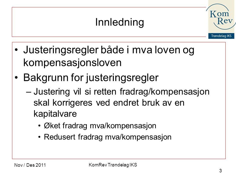 KomRev Trøndelag IKS Nov / Des 2011 3 Innledning •Justeringsregler både i mva loven og kompensasjonsloven •Bakgrunn for justeringsregler –Justering vi