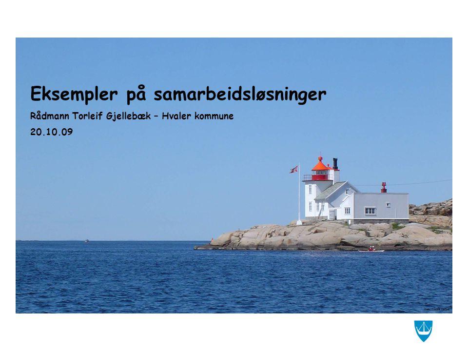 Eksempler på samarbeidsløsninger Rådmann Torleif Gjellebæk – Hvaler kommune 20.10.09