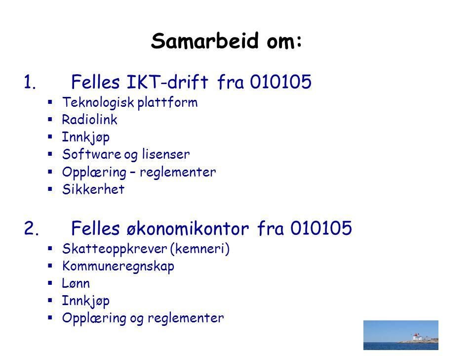 Samarbeid om: 1. Felles IKT-drift fra 010105  Teknologisk plattform  Radiolink  Innkjøp  Software og lisenser  Opplæring – reglementer  Sikkerhe