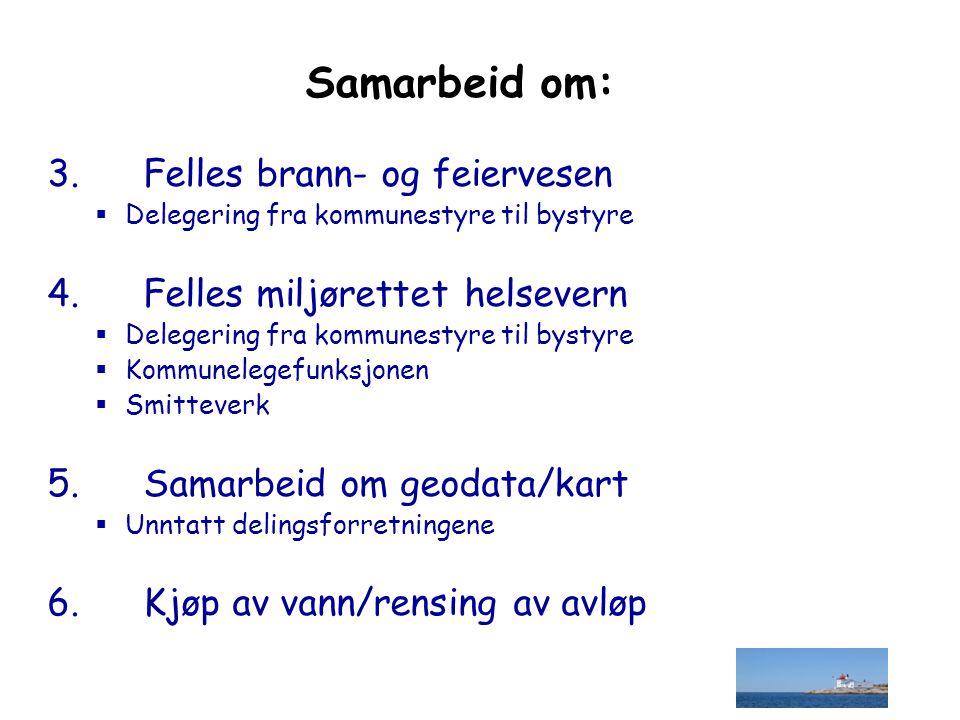 Samarbeid om: 3. Felles brann- og feiervesen  Delegering fra kommunestyre til bystyre 4.