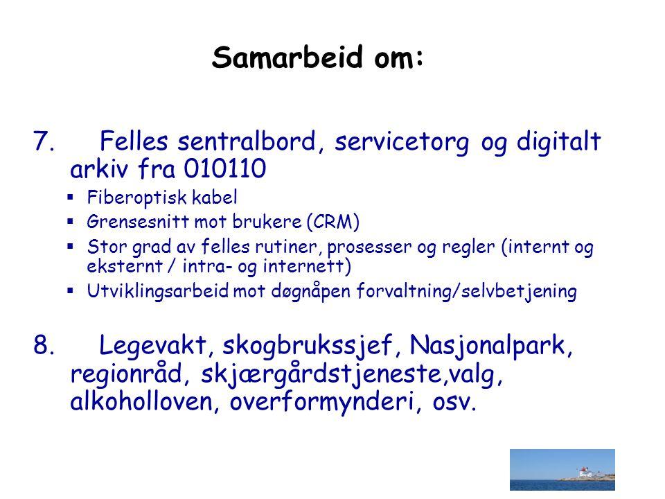 Samarbeid om: 7. Felles sentralbord, servicetorg og digitalt arkiv fra 010110  Fiberoptisk kabel  Grensesnitt mot brukere (CRM)  Stor grad av felle