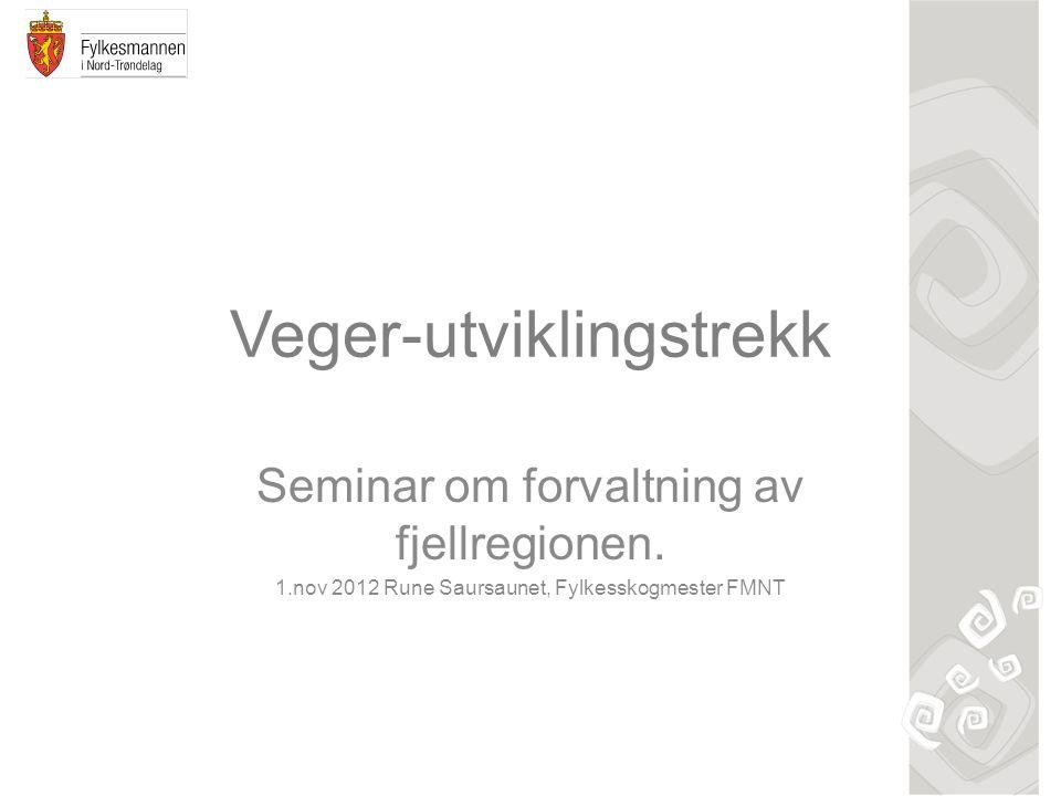 Veger-utviklingstrekk Seminar om forvaltning av fjellregionen. 1.nov 2012 Rune Saursaunet, Fylkesskogmester FMNT