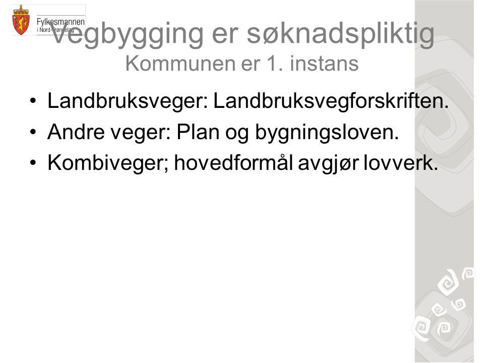 Vegbygging er søknadspliktig Kommunen er 1. instans •Landbruksveger: Landbruksvegforskriften. •Andre veger: Plan og bygningsloven. •Kombiveger; hovedf