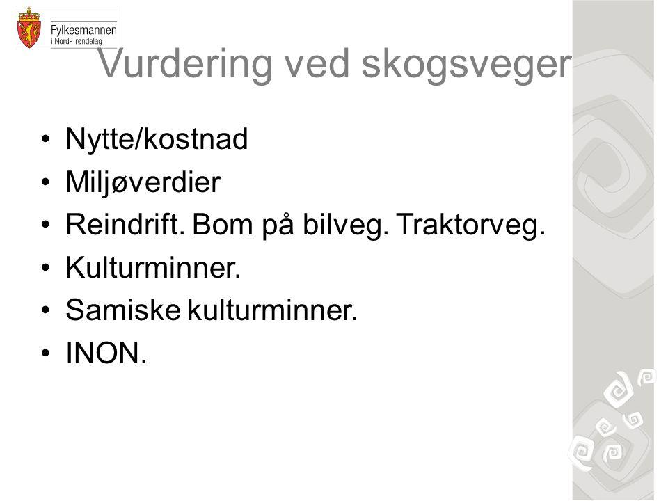 Vurdering ved skogsveger •Nytte/kostnad •Miljøverdier •Reindrift. Bom på bilveg. Traktorveg. •Kulturminner. •Samiske kulturminner. •INON.