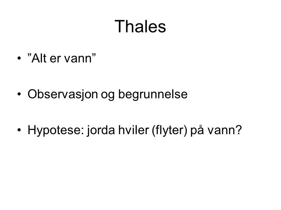 Thales • Alt er vann •Observasjon og begrunnelse •Hypotese: jorda hviler (flyter) på vann?