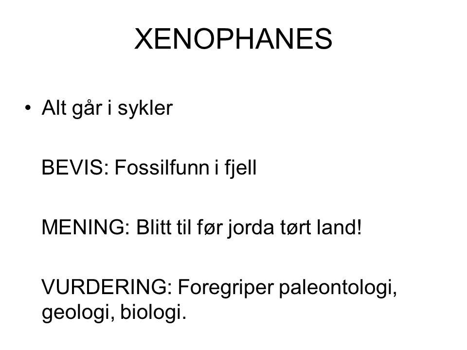 XENOPHANES •Alt går i sykler BEVIS: Fossilfunn i fjell MENING: Blitt til før jorda tørt land.