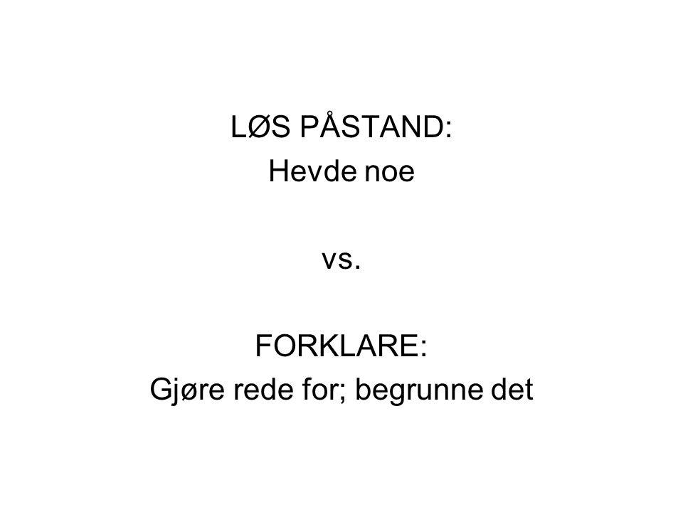 LØS PÅSTAND: Hevde noe vs. FORKLARE: Gjøre rede for; begrunne det