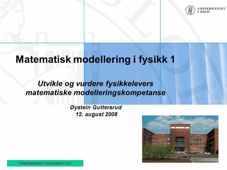 Skolelaboratoriet, Fysisk institutt - Universitetet i Oslo Matematisk modellering i fysikk 1 Utvikle og vurdere fysikkelevers matematiske modellerings