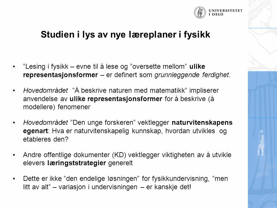"""Studien i lys av nye læreplaner i fysikk •""""Lesing i fysikk – evne til å lese og """"oversette mellom"""" ulike representasjonsformer – er definert som grunn"""