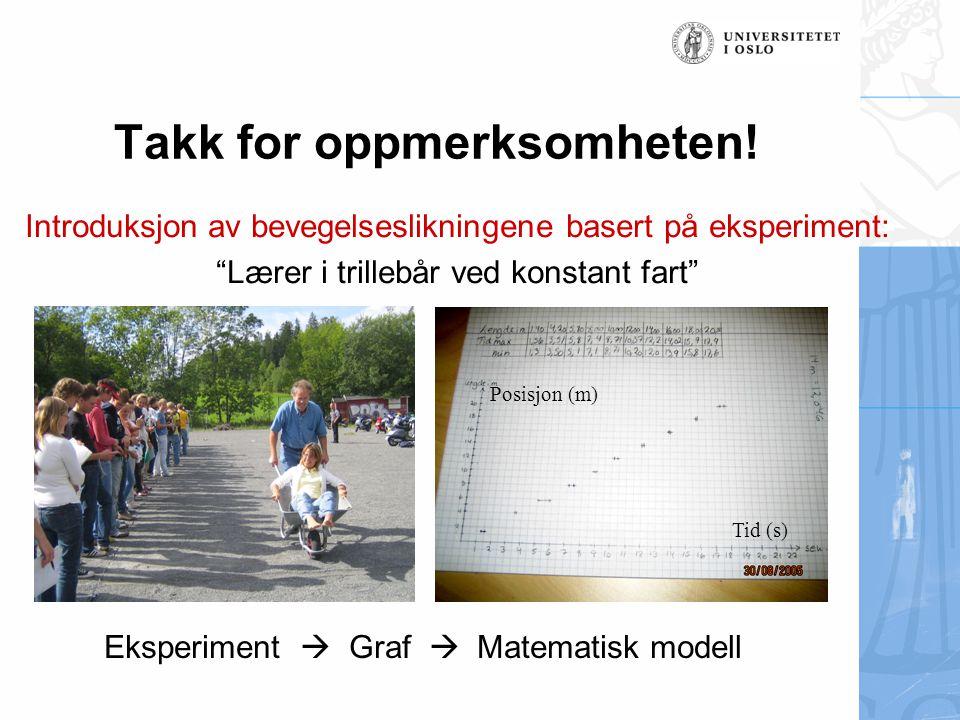 """Introduksjon av bevegelseslikningene basert på eksperiment: """"Lærer i trillebår ved konstant fart"""" Eksperiment  Graf  Matematisk modell Posisjon (m)"""
