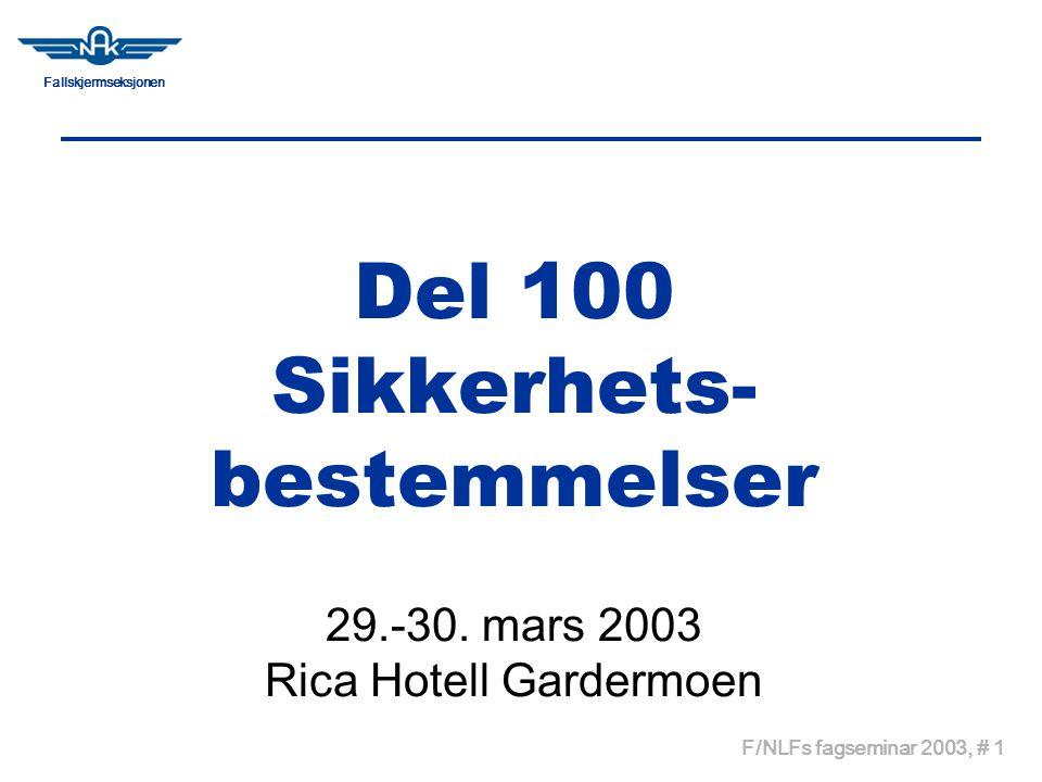 Fallskjermseksjonen F/NLFs fagseminar 2003, # 1 Del 100 Sikkerhets- bestemmelser 29.-30. mars 2003 Rica Hotell Gardermoen