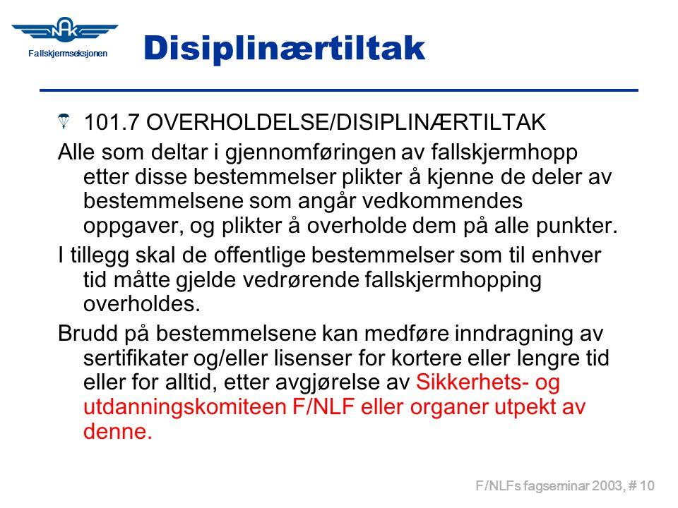 Fallskjermseksjonen F/NLFs fagseminar 2003, # 10 Disiplinærtiltak 101.7 OVERHOLDELSE/DISIPLINÆRTILTAK Alle som deltar i gjennomføringen av fallskjermh