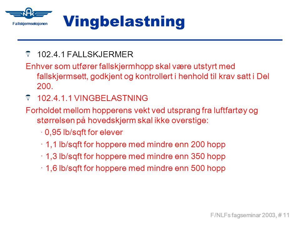 Fallskjermseksjonen F/NLFs fagseminar 2003, # 11 Vingbelastning 102.4.1 FALLSKJERMER Enhver som utfører fallskjermhopp skal være utstyrt med fallskjer