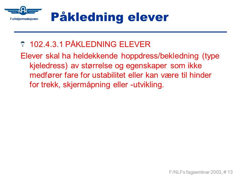 Fallskjermseksjonen F/NLFs fagseminar 2003, # 13 Påkledning elever 102.4.3.1 PÅKLEDNING ELEVER Elever skal ha heldekkende hoppdress/bekledning (type k