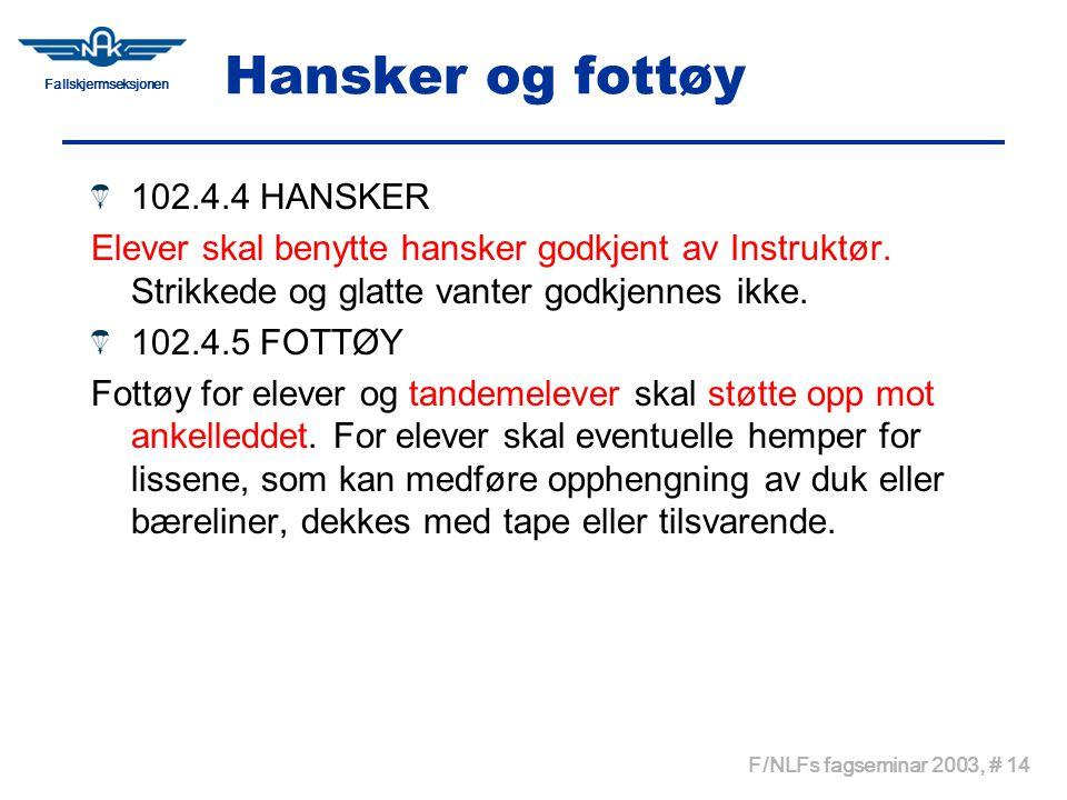 Fallskjermseksjonen F/NLFs fagseminar 2003, # 14 Hansker og fottøy 102.4.4 HANSKER Elever skal benytte hansker godkjent av Instruktør. Strikkede og gl