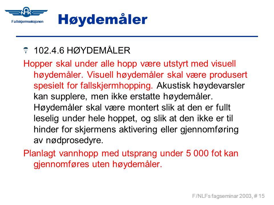 Fallskjermseksjonen F/NLFs fagseminar 2003, # 15 Høydemåler 102.4.6 HØYDEMÅLER Hopper skal under alle hopp være utstyrt med visuell høydemåler. Visuel