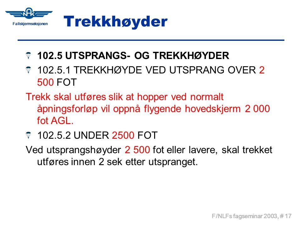 Fallskjermseksjonen F/NLFs fagseminar 2003, # 17 Trekkhøyder 102.5 UTSPRANGS- OG TREKKHØYDER 102.5.1 TREKKHØYDE VED UTSPRANG OVER 2 500 FOT Trekk skal