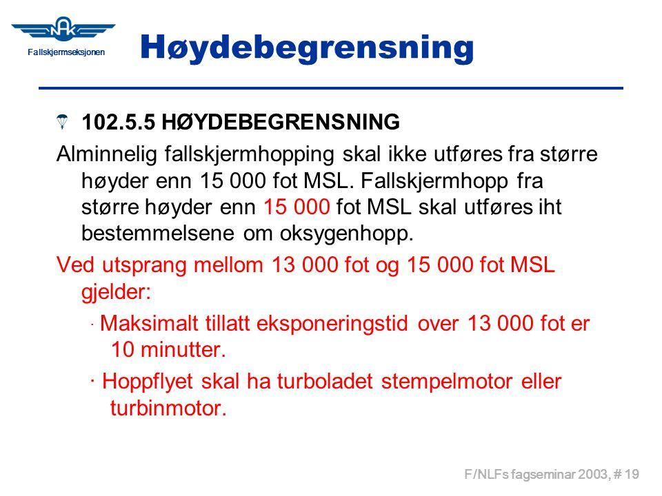 Fallskjermseksjonen F/NLFs fagseminar 2003, # 19 Høydebegrensning 102.5.5 HØYDEBEGRENSNING Alminnelig fallskjermhopping skal ikke utføres fra større h