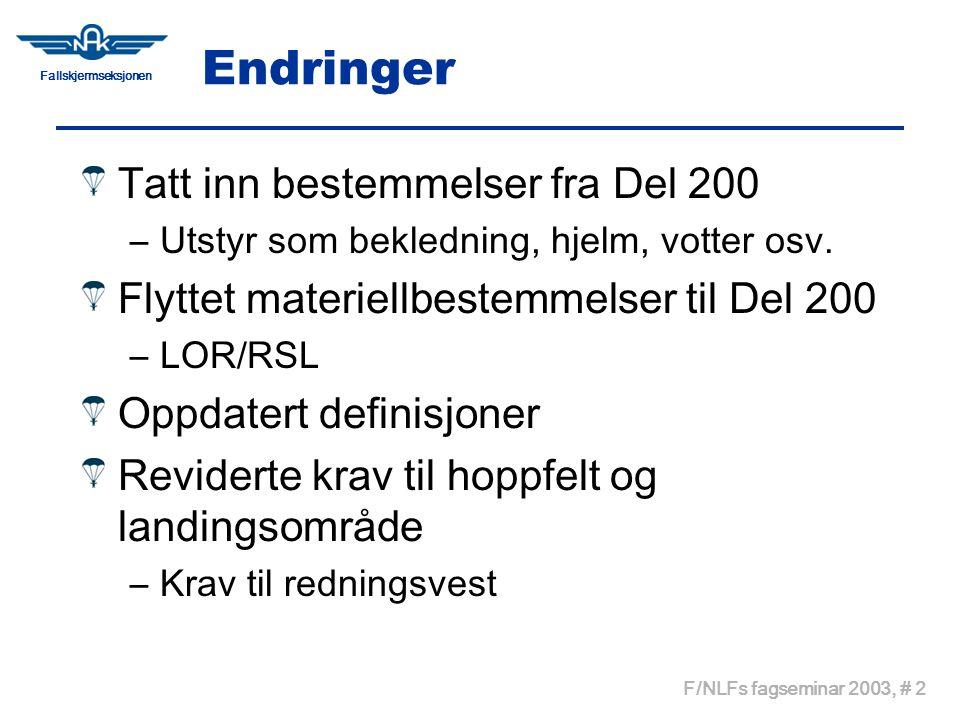 Fallskjermseksjonen F/NLFs fagseminar 2003, # 3 Vesentligste endringer OKSYGENHOPP SERTIFIKAT OVERHOLDELSE/DISIPLINÆRTILTAK VINGBELASTNING HJELM PÅKLEDNING ELEVER HØYDEMÅLER TREKKHØYDER KONTROLL AV VINDFORHOLD HOPPFELT OG LANDINGSOMRÅDE KRAV TIL BRUK AV REDNINGSVEST