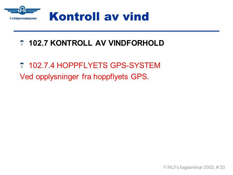 Fallskjermseksjonen F/NLFs fagseminar 2003, # 20 Kontroll av vind 102.7 KONTROLL AV VINDFORHOLD 102.7.4 HOPPFLYETS GPS-SYSTEM Ved opplysninger fra hop