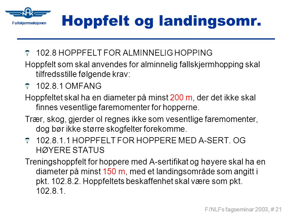 Fallskjermseksjonen F/NLFs fagseminar 2003, # 21 Hoppfelt og landingsomr. 102.8 HOPPFELT FOR ALMINNELIG HOPPING Hoppfelt som skal anvendes for alminne
