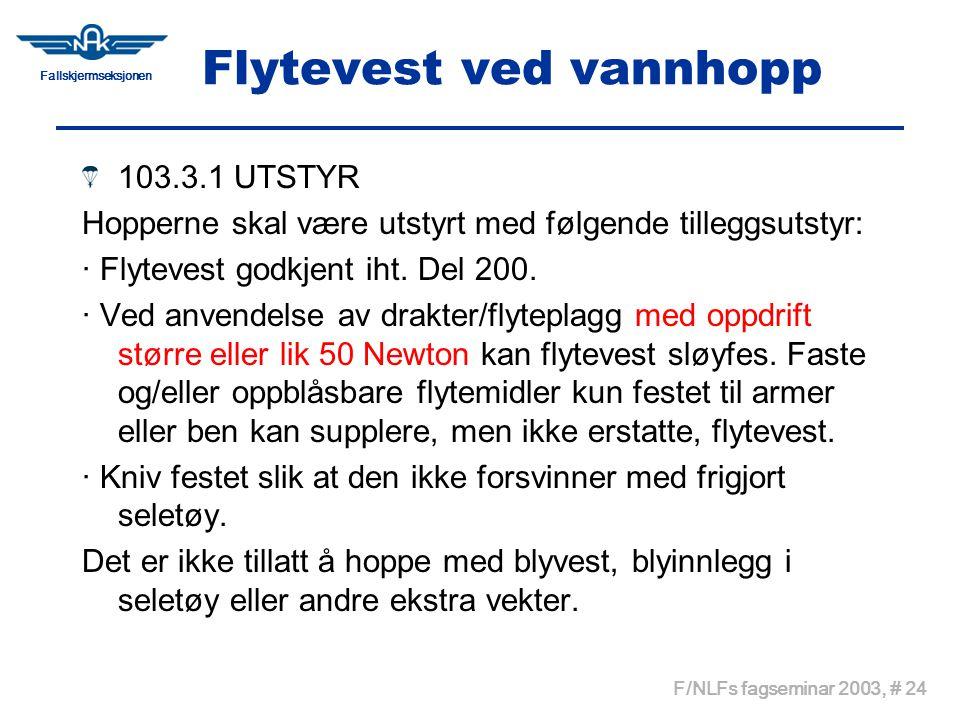 Fallskjermseksjonen F/NLFs fagseminar 2003, # 24 Flytevest ved vannhopp 103.3.1 UTSTYR Hopperne skal være utstyrt med følgende tilleggsutstyr: · Flyte
