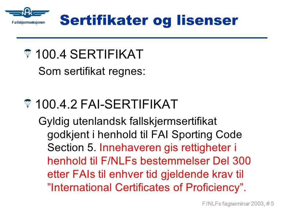Fallskjermseksjonen F/NLFs fagseminar 2003, # 6 Sertifikater og lisenser 100.4 SERTIFIKAT Som sertifikat regnes: 100.4.3 ANNEN UTENLANDSK DOKUMENTASJON Gyldig fallskjermsertifikat eller - instruktørlisens utstedt av utenlandsk nasjonal offentlig myndighet eller National Air Sport Control (NAC).