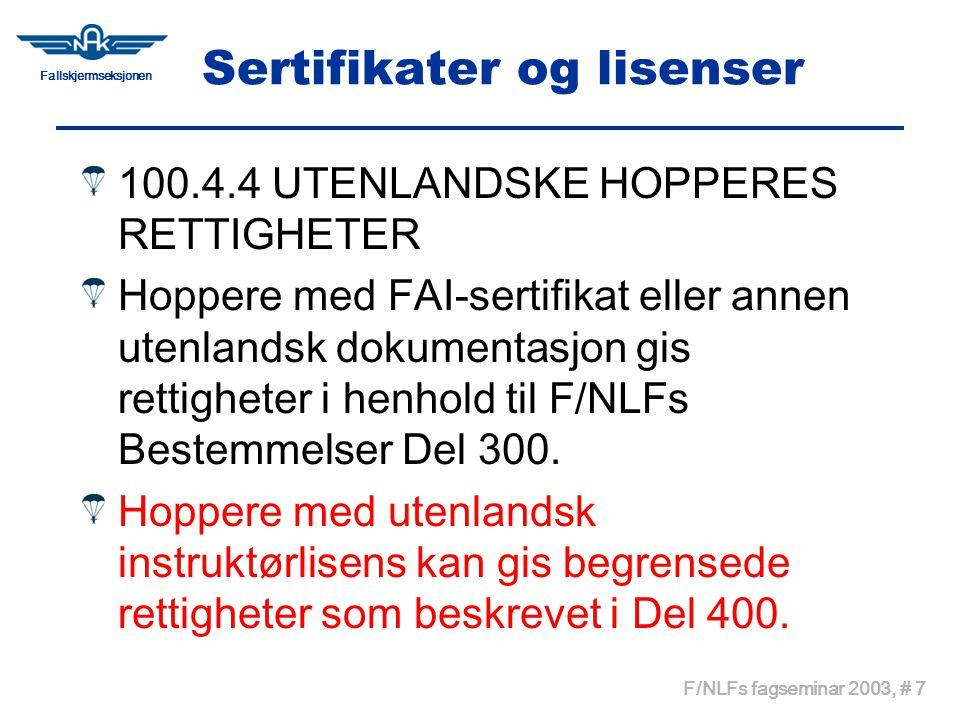Fallskjermseksjonen F/NLFs fagseminar 2003, # 8 Sertifikater og lisenser Norske hoppere med dublert statsborgerskap eller som har fast bostedsadresse i utlandet, og kan dokumentere dette med flyttebevis fra Folkeregisteret, gis rettigheter etter FAI- sertifikat eller annen utenlandsk dokumentasjon i henhold til F/NLFs Bestemmelser Del 300.