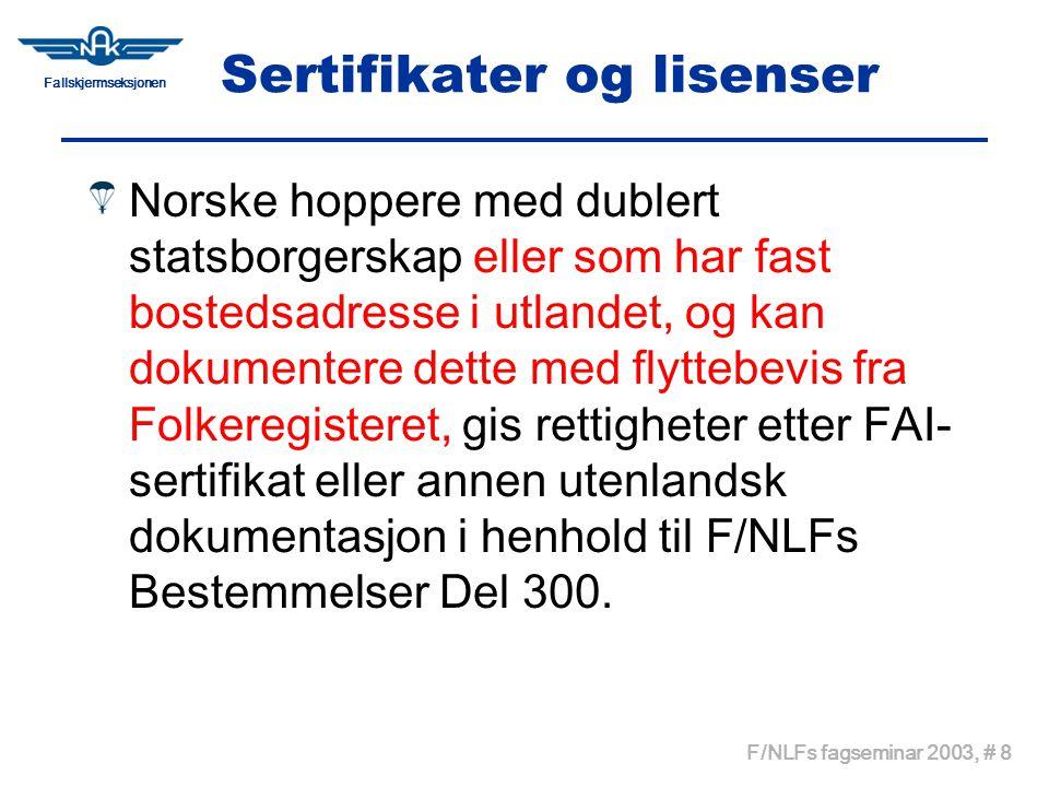Fallskjermseksjonen F/NLFs fagseminar 2003, # 8 Sertifikater og lisenser Norske hoppere med dublert statsborgerskap eller som har fast bostedsadresse