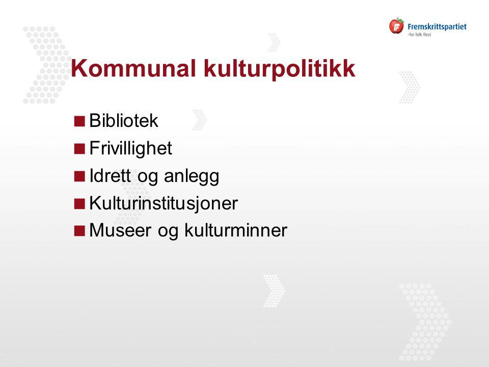 Kommunal kulturpolitikk  Bibliotek  Frivillighet  Idrett og anlegg  Kulturinstitusjoner  Museer og kulturminner