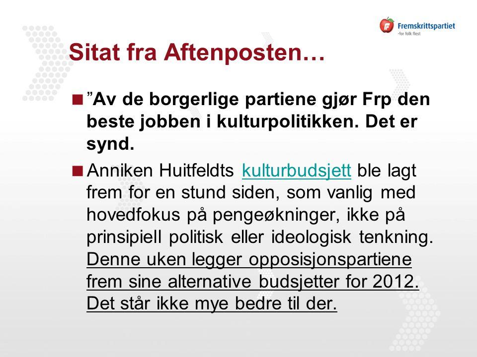 """Sitat fra Aftenposten…  """"Av de borgerlige partiene gjør Frp den beste jobben i kulturpolitikken. Det er synd.  Anniken Huitfeldts kulturbudsjett ble"""