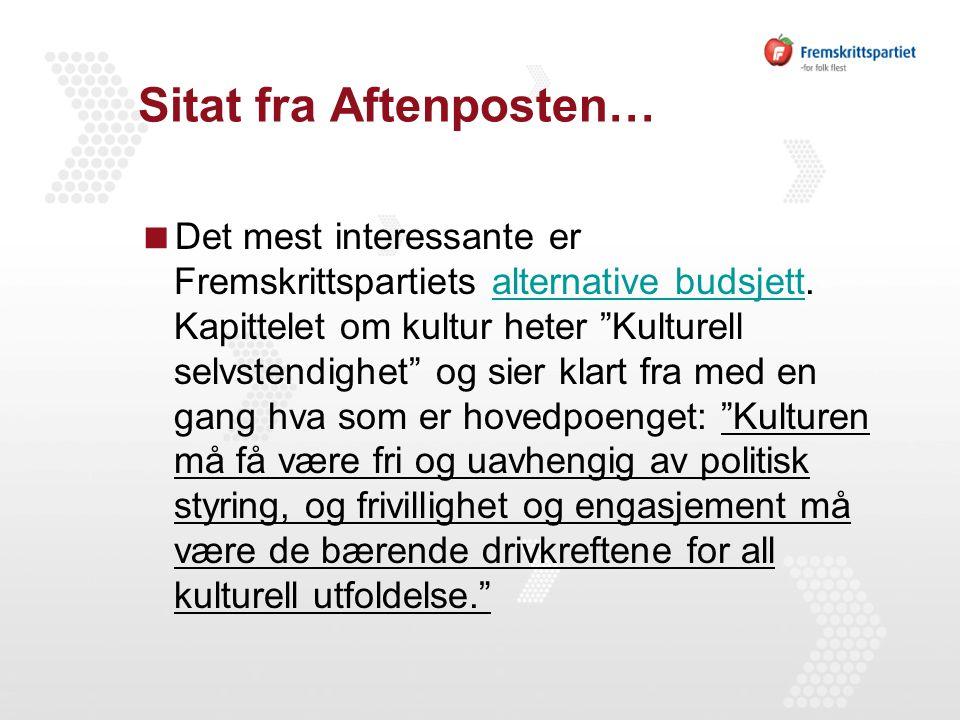 """Sitat fra Aftenposten…  Det mest interessante er Fremskrittspartiets alternative budsjett. Kapittelet om kultur heter """"Kulturell selvstendighet"""" og s"""