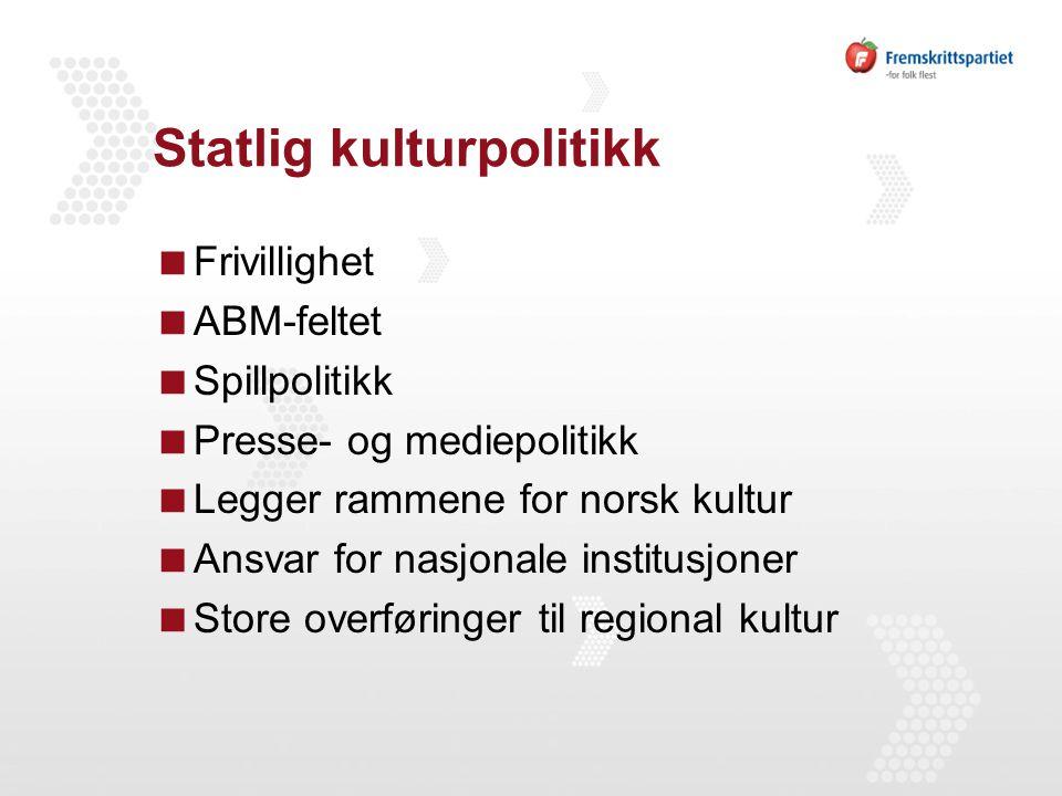 Statlig kulturpolitikk  Frivillighet  ABM-feltet  Spillpolitikk  Presse- og mediepolitikk  Legger rammene for norsk kultur  Ansvar for nasjonale