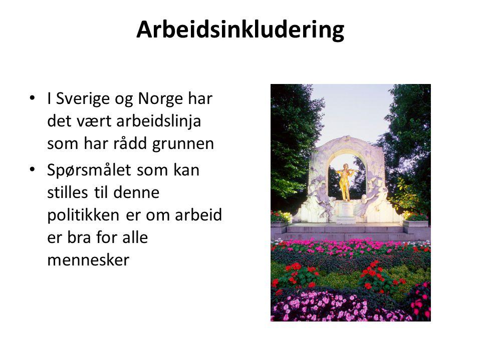 Arbeidsinkludering I Sverige og Norge har det vært arbeidslinja som har rådd grunnen Spørsmålet som kan stilles til denne politikken er om arbeid er b