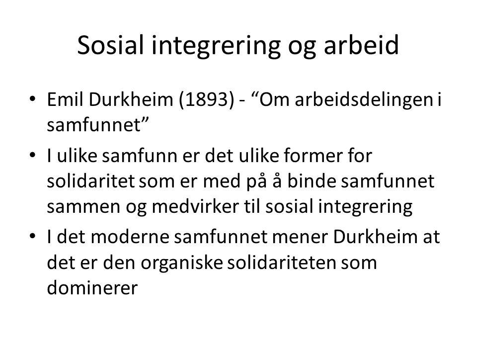 """Sosial integrering og arbeid Emil Durkheim (1893) - """"Om arbeidsdelingen i samfunnet"""" I ulike samfunn er det ulike former for solidaritet som er med på"""
