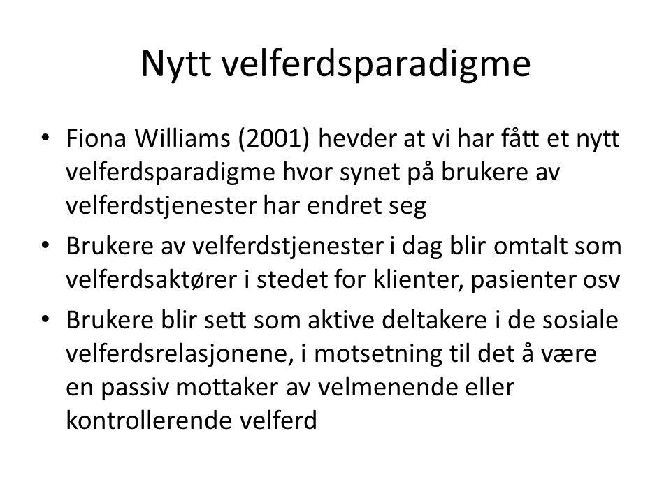 Nytt velferdsparadigme Fiona Williams (2001) hevder at vi har fått et nytt velferdsparadigme hvor synet på brukere av velferdstjenester har endret seg