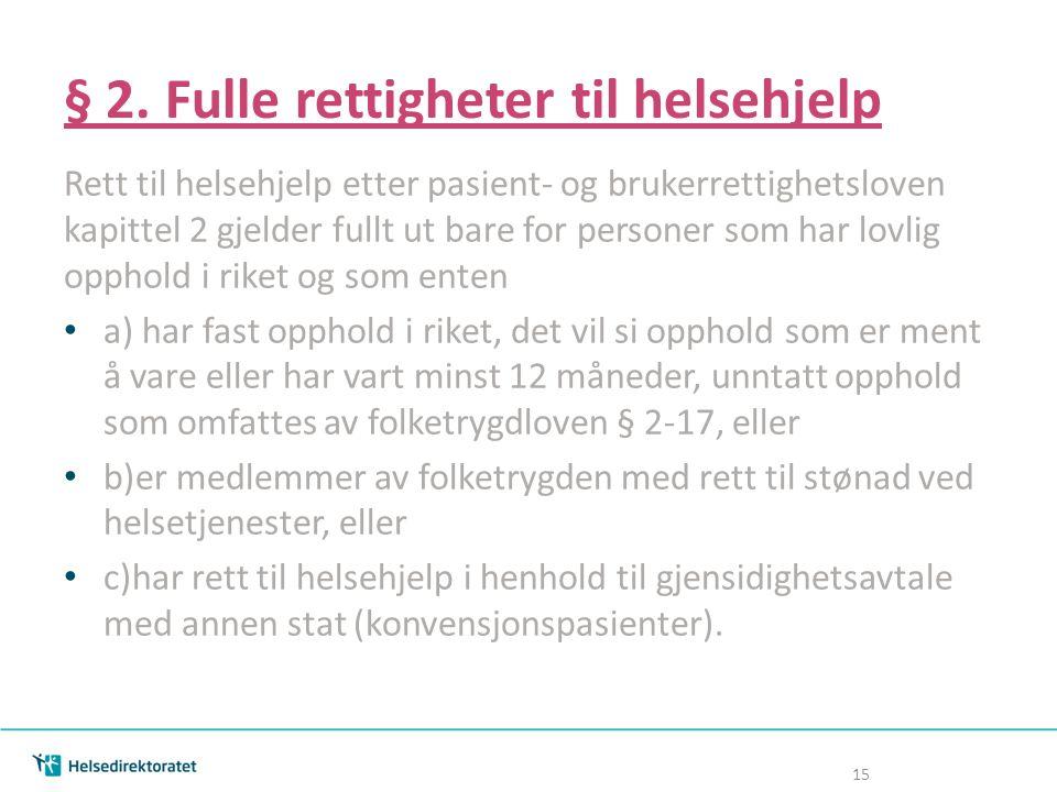 § 2. Fulle rettigheter til helsehjelp Rett til helsehjelp etter pasient- og brukerrettighetsloven kapittel 2 gjelder fullt ut bare for personer som ha