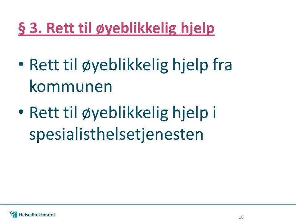 § 3. Rett til øyeblikkelig hjelp Rett til øyeblikkelig hjelp fra kommunen Rett til øyeblikkelig hjelp i spesialisthelsetjenesten 16