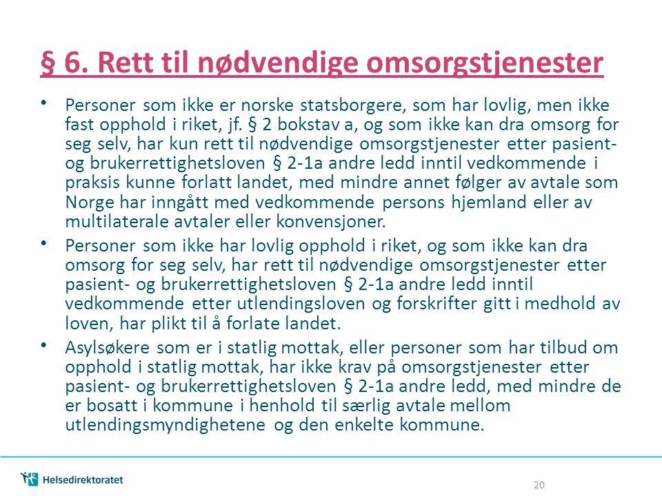 § 6. Rett til nødvendige omsorgstjenester Personer som ikke er norske statsborgere, som har lovlig, men ikke fast opphold i riket, jf. § 2 bokstav a,