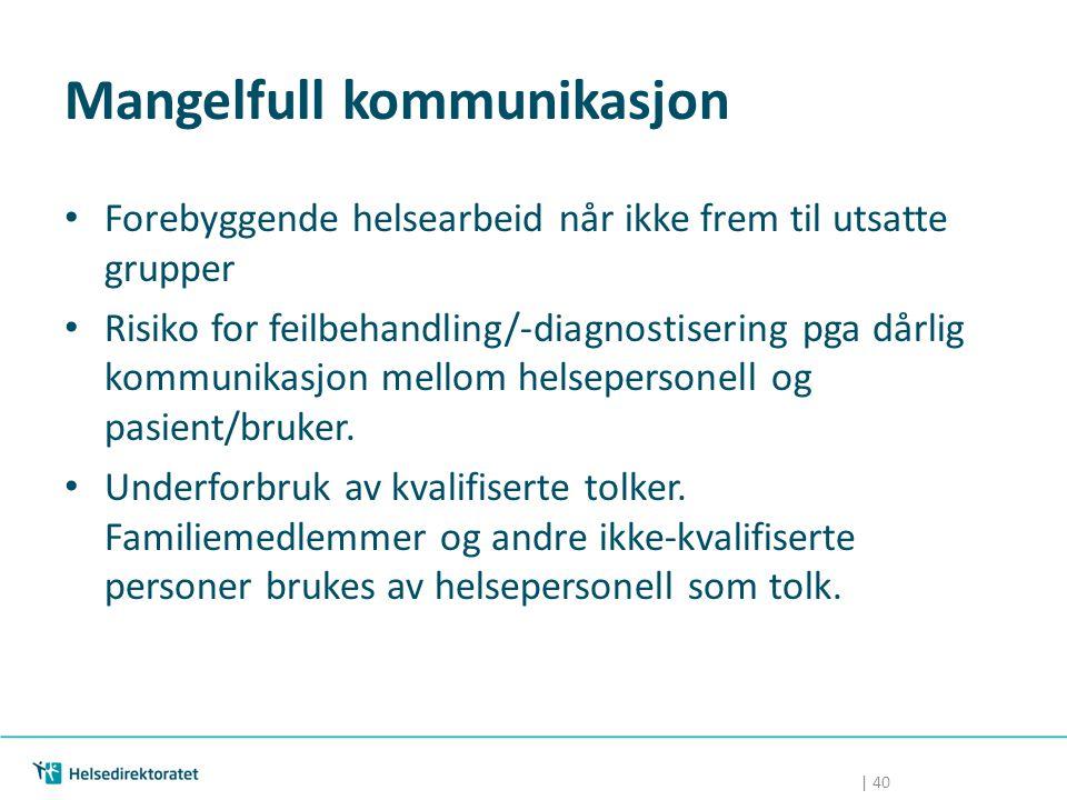 | 40 Mangelfull kommunikasjon Forebyggende helsearbeid når ikke frem til utsatte grupper Risiko for feilbehandling/-diagnostisering pga dårlig kommuni