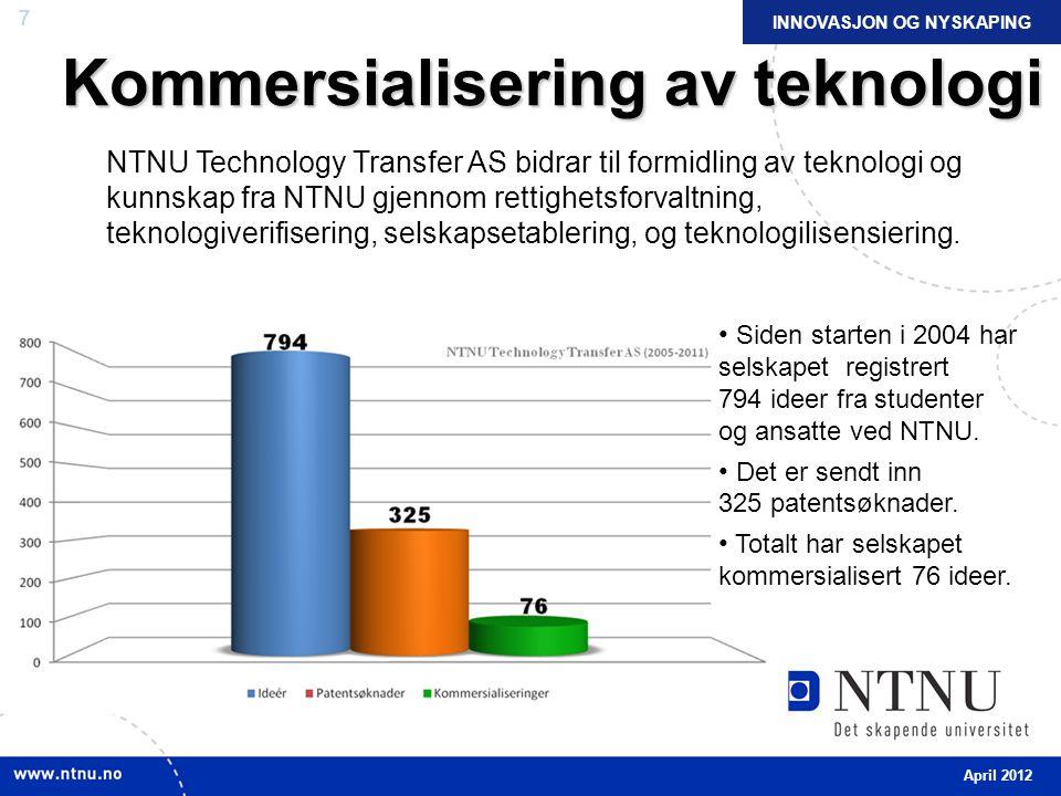7 Kommersialisering av teknologi NTNU Technology Transfer AS bidrar til formidling av teknologi og kunnskap fra NTNU gjennom rettighetsforvaltning, teknologiverifisering, selskapsetablering, og teknologilisensiering.