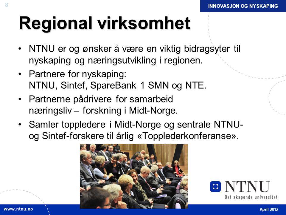 8 Regional virksomhet NTNU er og ønsker å være en viktig bidragsyter til nyskaping og næringsutvikling i regionen.