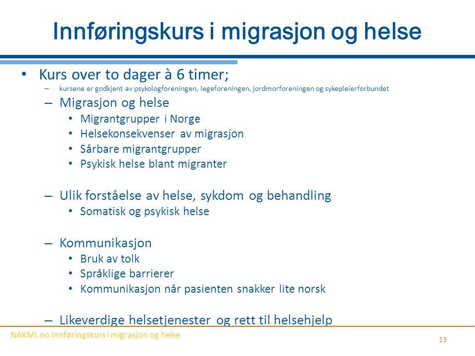 Innføringskurs i migrasjon og helse Kurs over to dager à 6 timer; – kursene er godkjent av psykologforeningen, legeforeningen, jordmorforeningen og sy
