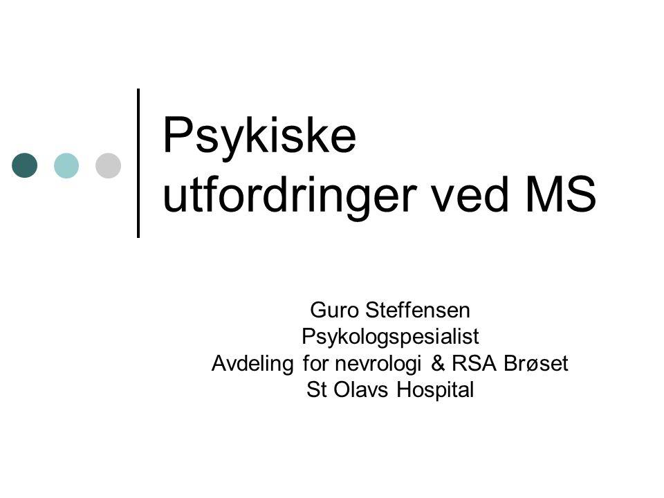Psykiske utfordringer ved MS Guro Steffensen Psykologspesialist Avdeling for nevrologi & RSA Brøset St Olavs Hospital