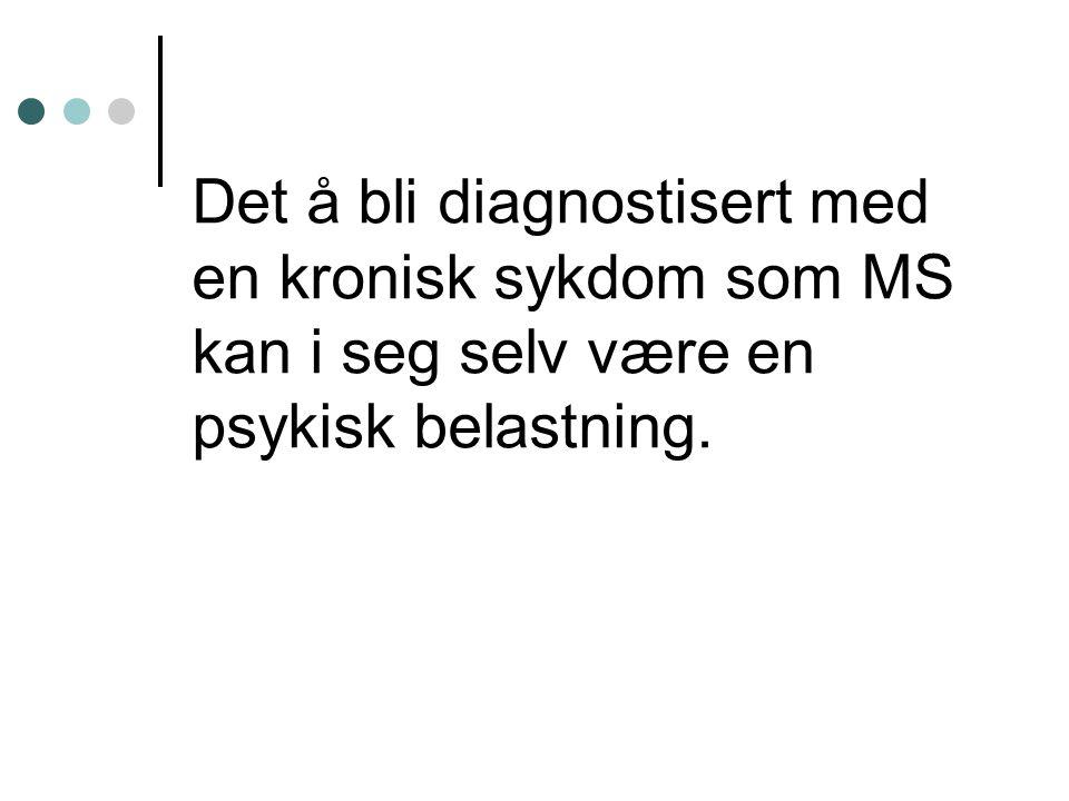 Det å bli diagnostisert med en kronisk sykdom som MS kan i seg selv være en psykisk belastning.