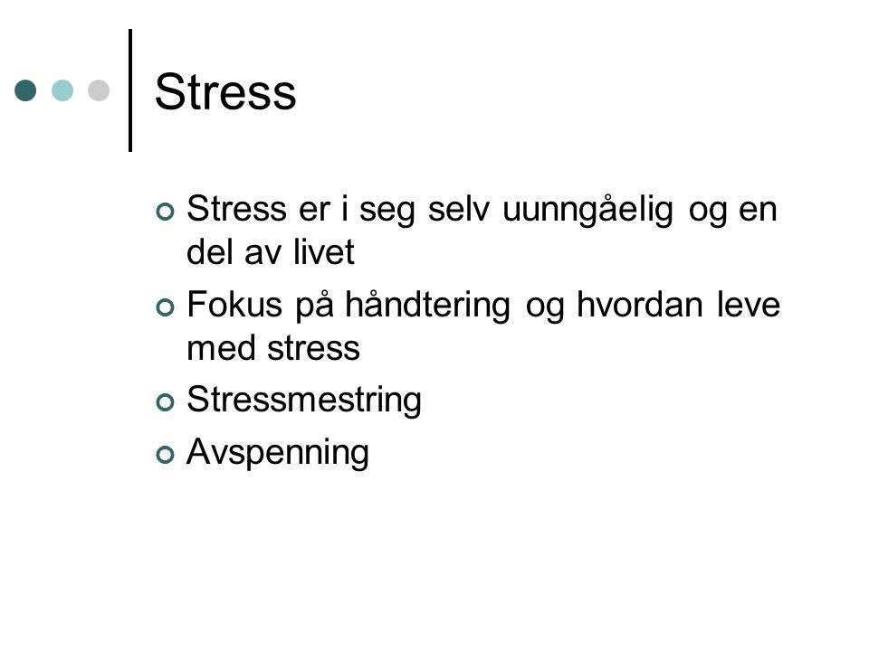 Stress Stress er i seg selv uunngåelig og en del av livet Fokus på håndtering og hvordan leve med stress Stressmestring Avspenning